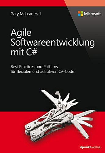 Agile Softwareentwicklung mit C# (Microsoft Press): Best Practices und Patterns für flexiblen und adaptiven C#-Code (German Edition) (Agile Unit Testing Best Practices)