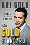 Ari Gold: The Gold Standard : Rules to Rule By (Hardcover); 2015 Edition