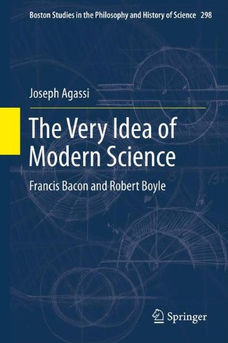 The Very Idea of Modern Science: Francis Bacon and Robert Boyle (Boston Studies in the Philosophy and History of Science)
