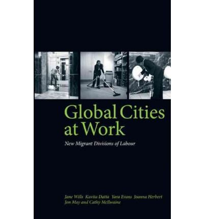 Read Online [(Global Cities at Work: New Migrant Divisions of Labour )] [Author: Jane Wills] [Feb-2010] pdf epub