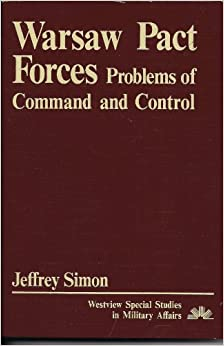 Book Warsaw Pact Forces: Problems of Command and Control (Westview Special Studies in Military Affairs)