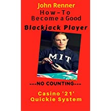 How -To Become a Good No Count Blackjack Player: Quickly learn the best choices during play regardless of the count