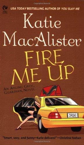 Fire Me Up: An Aisling Grey, Guardian, Novel