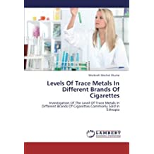 Levels Of Trace Metals In Different Brands Of Cigarettes: Investigation Of The Level Of Trace Metals In Different Brands Of Cigarettes Commonly Sold In Ethiopia