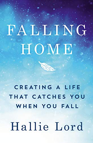 Book Cover: Falling Home: Creating a Life That Catches You When You Fall
