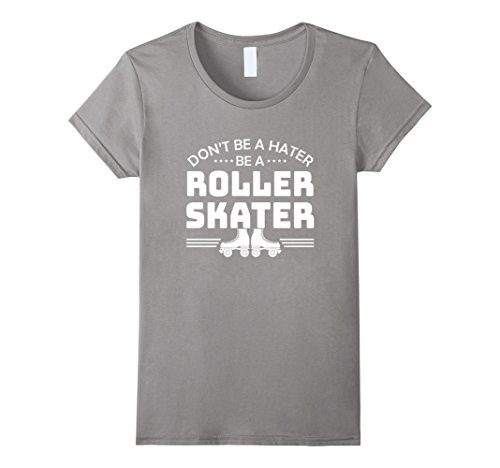 Womens Dont Be A Hater Be A Roller Skater Roller Skater Derby Shirt Medium (Roller Derby Girl Costumes)
