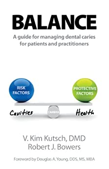 Balance: A Guide to Managing Dental Caries by [Kutsch DMD, V Kim, Bowers, Robert]