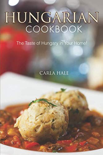 Hungarian Cookbook: The Taste of Hungary in Your Home!