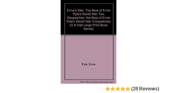 Ernies War The Best Of Ernie Pyles World War Ii Dispatches G K