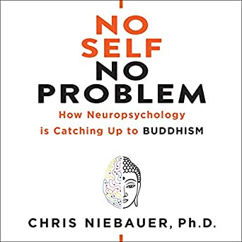 How Neuropsychology is Catching Up to Buddhism - Chris Niebauer