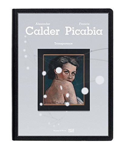 Calder / Picabia: Transparence by Hauser and Wirth Collection (2015-06-15)