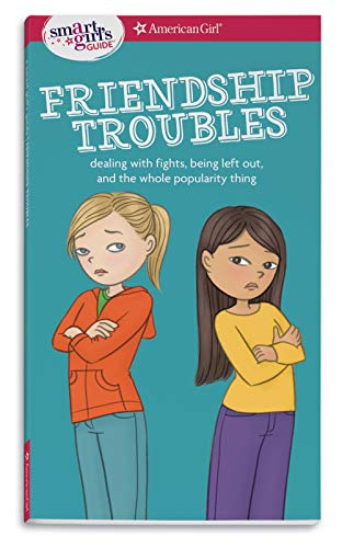 A Smart Girl's Guide: Friendship Troubles (Revised): Dealing with fights, being left out & the whole popularity thing (American Girl: a Smart Girl's Guide)
