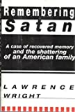Remembering Satan: A Case of Recovered Memory and the Shattering of a American Family