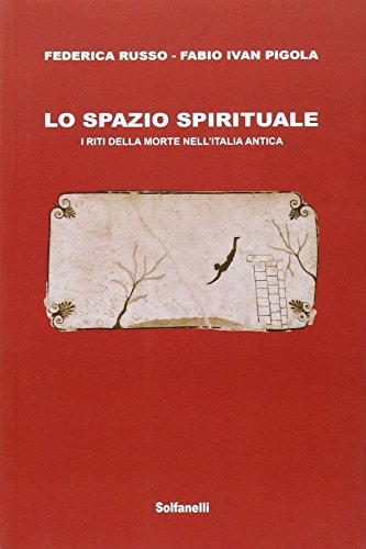 Lo spazio spirituale. I riti della morte nellItalia antica Federica Russo