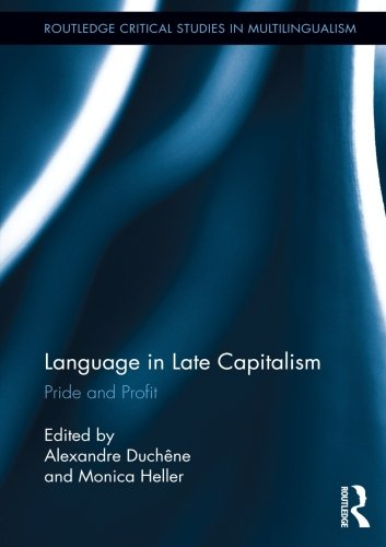 Language in Late Capitalism: Pride and Profit (Routledge Critical Studies in Multilingualism)