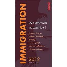 Immigration : que proposent les candidats ?: François Bayrou, François Hollande, Eva Joly, Marine Le Pen, Jean-Luc Mélenchon, Nicolas Sarkozy…