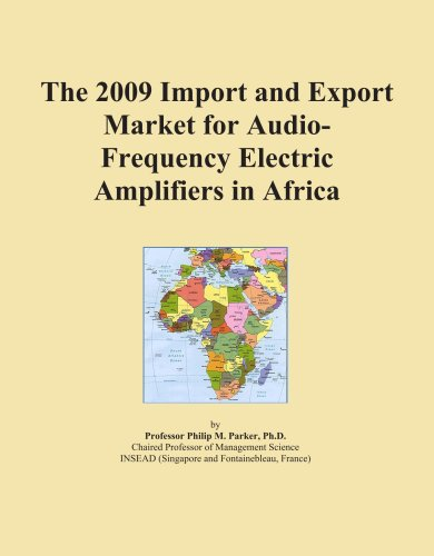 The 2009 Import and Export Market for Audio-Frequency Electric Amplifiers in Africa by ICON Group International, Inc.