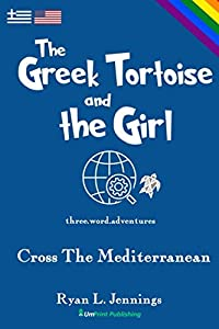 The Greek Tortoise and The Girl: Cross The Mediterranean (The Rainbow Travellers)