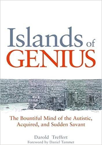 Islands of Genius: The Bountiful Mind of the Autistic, Acquired, and Sudden Savant - Popular Autism Related Book