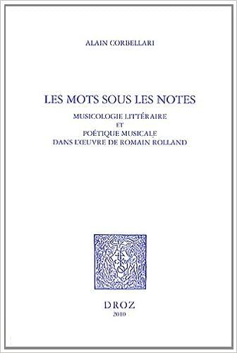 En ligne Les mots sous les notes : Musicologie littéraire et poétique musicale dans l'oeuvre de Romain Rolland epub pdf