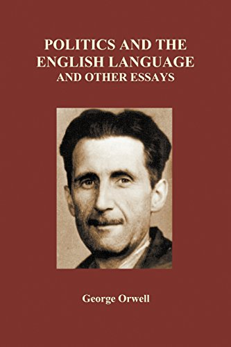 Politics and the English Language and Other Essays (Paperback) by Benediction Classics