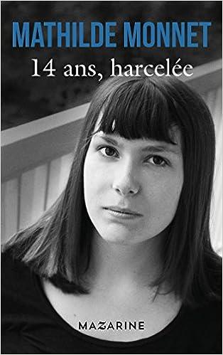 14 ans, harcelée - Mathilde Monnet (2016)