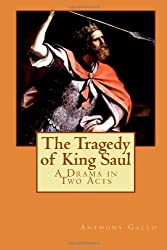 The Tragedy of King Saul by Mr. Anthony E. Gallo (2013-12-27)