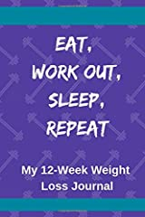 Eat, Work Out, Sleep, Repeat: My 12-Week Weight Loss Journal Paperback