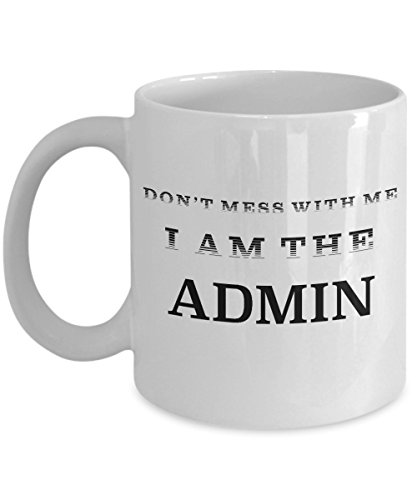 Admin Coffee Mug - Don'T Mess With Admin - Funny Valentines Day Gifts for System Admin, Office Administrator, Admin Assistant - 11 oz White Ceramic