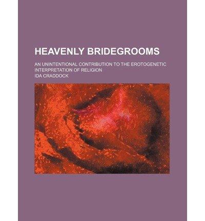 [ Heavenly Bridegrooms; An Unintentional Contribution to the Erotogenetic Interpretation of Religion Schroeder, Theodore Albert ( Author ) ] { Paperback } 2012
