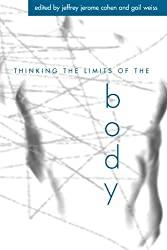 Thinking the Limits of the Body (Suny Series in Aesthetics and the Philosophy of Art)