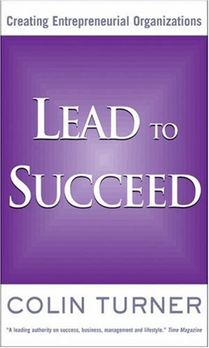 Lead to Succeed: Creating Entrepreneurial Organizations