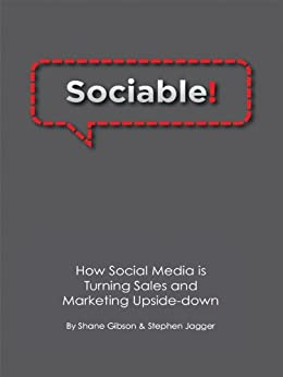 Sociable! How Social Media is Turning Sales and Marketing Upside Down by [Gibson, Shane , Jagger, Stephen ]
