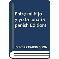 Entre mi hijo y yo, la luna (Spanish Edition)