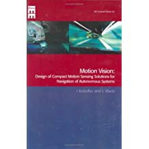 Motion Vision: Design of compact motion sensing solutions for navigation of autonomous systems (Control, Robotics and Sensors)