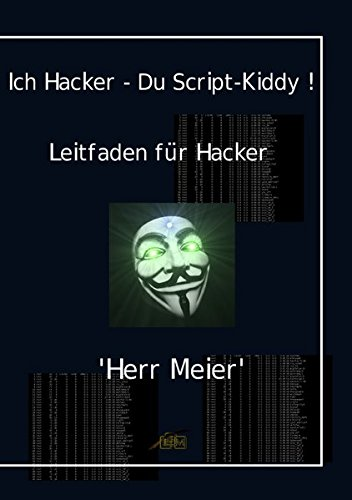 Ich Hacker – Du Script-Kiddy: Hacking und Cracking