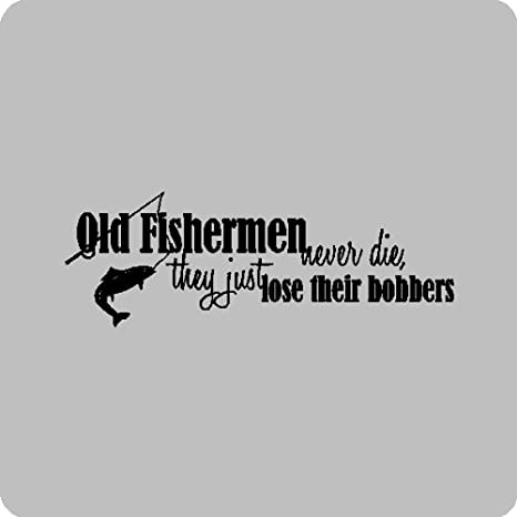 Amazon.com: Old fishermen never die...Funny Fishing Wall ...