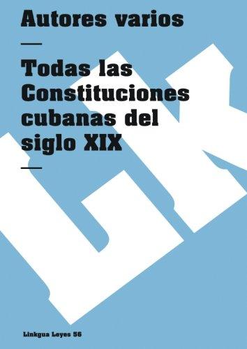 Todas las Constituciones cubanas del siglo XIX (Leyes) (Spanish Edition)
