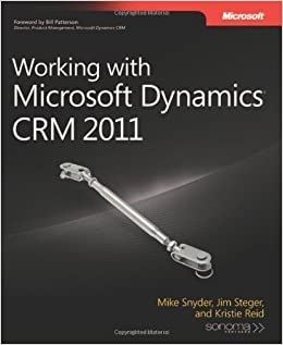 Working with Microsoft Dynamics® CRM 2011 1st (first) Edition by Snyder, Mike, Steger, Jim, Reid, Kristie [2011]