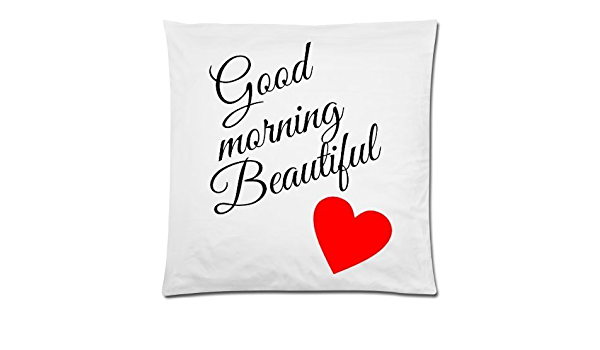 Romantic Valentine S Day Gift Good Morning Beautiful Cushion Case Decorative Square Throw Pillow Cover Cushion Case Pillowcase With Hidden Zipper Closure 18x18 Inches One Sided Print Pefect Gift For Lovers Couples Wife