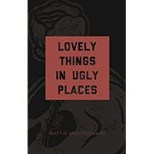 Lovely Things in Ugly Places