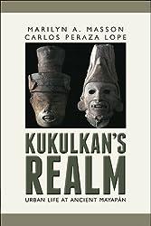 Kukulcan's Realm: Urban Life at Ancient Mayapán