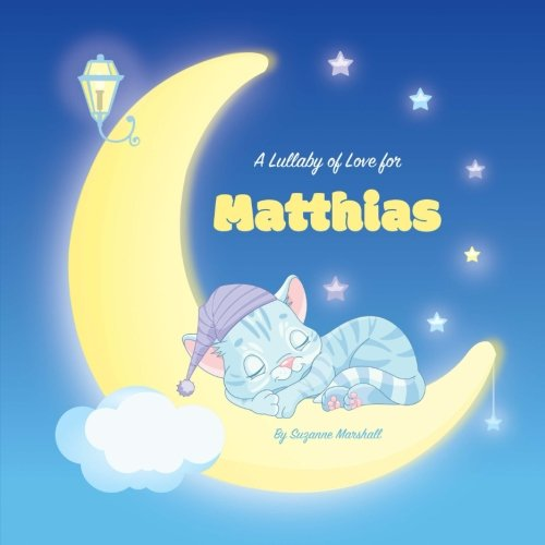Download A Lullaby of Love for Matthias: Personalized Book, Bedtime Story & Sleep Book (Bedtime Stories, Sleep Stories, Gratitude Stories, Personalized Books, Personalized Baby Gifts) pdf