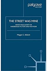 The Street Was Mine: White Masculinity in Hardboiled Fiction and Film Noir Paperback
