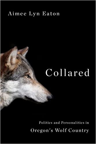 Collared: Politics and Personalities in Oregon's Wolf Country