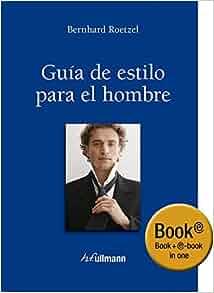 GUIA DE ESTILO PARA EL HOMBRE: BERNHARD ROETZEL: 9783848000647: Amazon