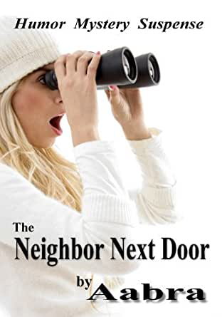 The Neighbor Next Door Kindle Edition By Aabra