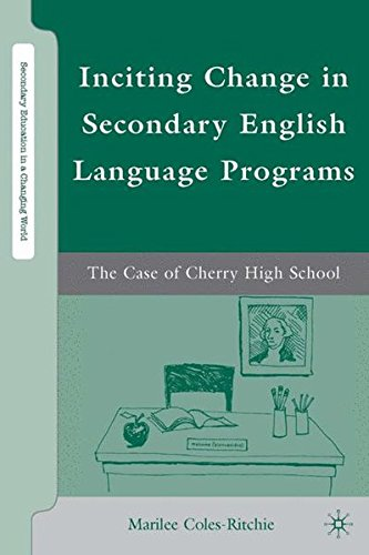 Inciting Change in Secondary English Language Programs: The Case of Cherry High School (Secondary Education in a Changing World) by Palgrave Macmillan
