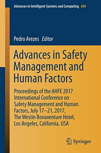 Advances in Safety Management and Human Factors: Proceedings of the AHFE 2017 International Conference on Safety Management and Human Factors, July ... in Intelligent Systems and Computing)
