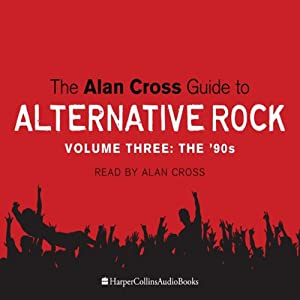 The Alan Cross Guide to Alternative Rock Vol. 3 Audiobook